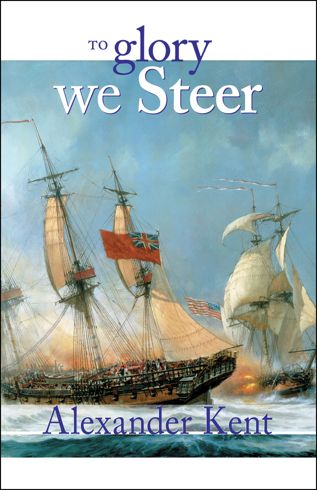 To Glory We Steer By: Alexander Kent
