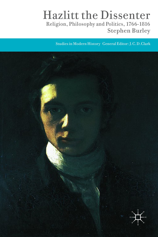 Hazlitt the Dissenter Religion,  Philosophy,  and Politics,  1766-1816