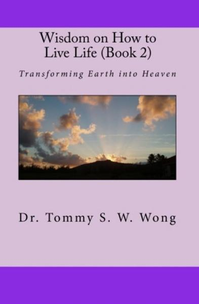 Wisdom on How to Live Life (Book 2): Transforming Earth into Heaven