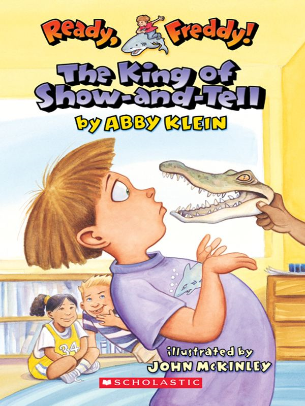 Ready, Freddy! #2: The King of Show-and-Tell By: Abby Klein,John Mckinley