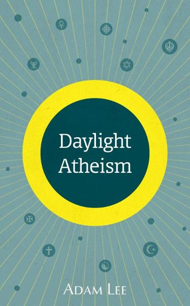 Daylight Atheism By: Adam Lee
