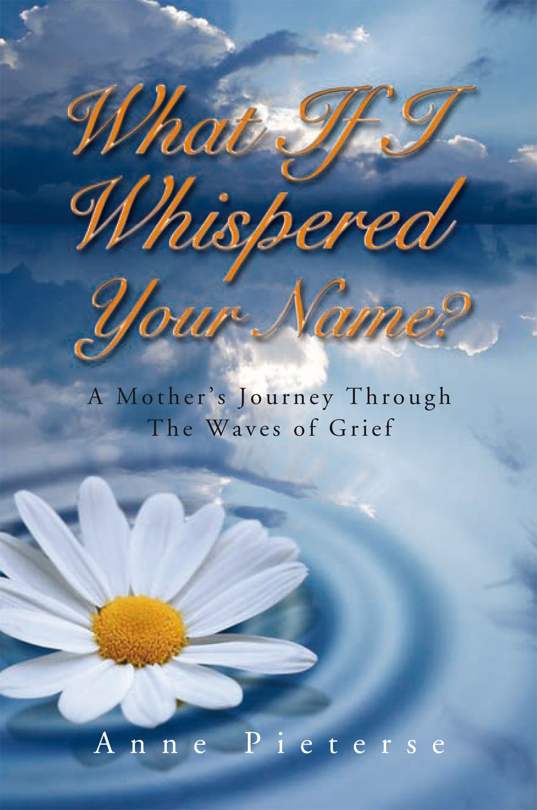 What If I Whispered Your Name? By: Anne Pieterse