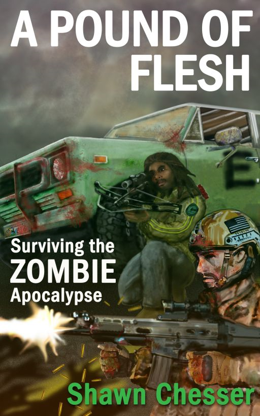 A Pound of Flesh: Surviving the Zombie Apocalypse By: Shawn Chesser