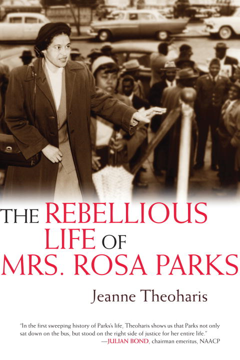 The Rebellious Life of Mrs. Rosa Parks By: Jeanne Theoharis