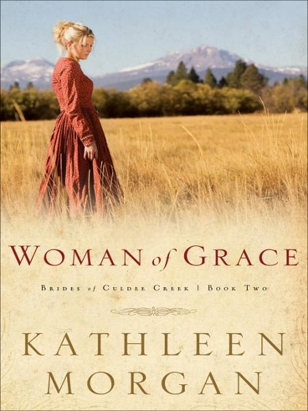 Woman of Grace (Brides of Culdee Creek Book #2) By: Kathleen Morgan
