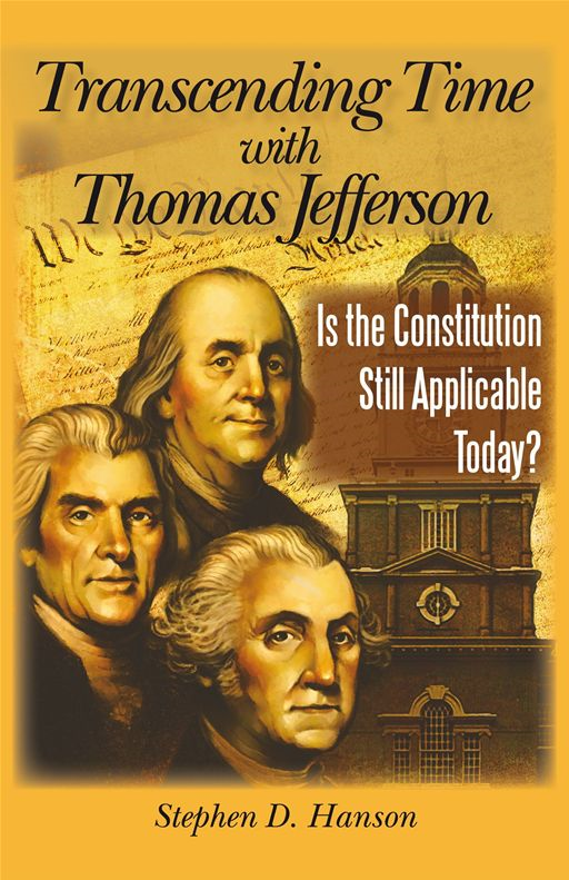 Transcending Time With Thomas Jefferson By: Stephen D. Hanson