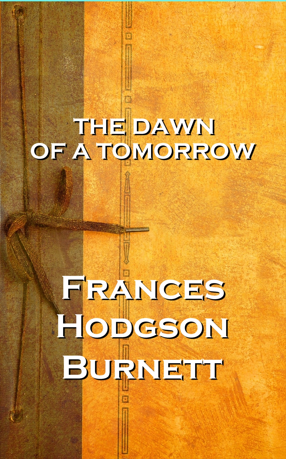 The Dawn Of A Tomorrow, Frances Hodgson Burnett