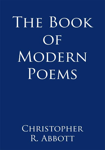 The Book of Modern Poems By: Christopher R. Abbott