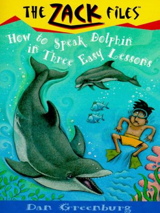 Zack Files 11: How to Speak to Dolphins in Three Easy Lessons