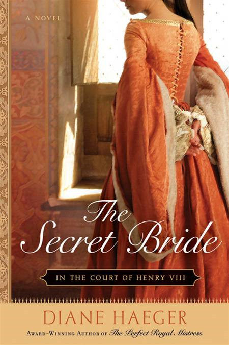 The Secret Bride: In The Court of Henry VIII By: Diane Haeger
