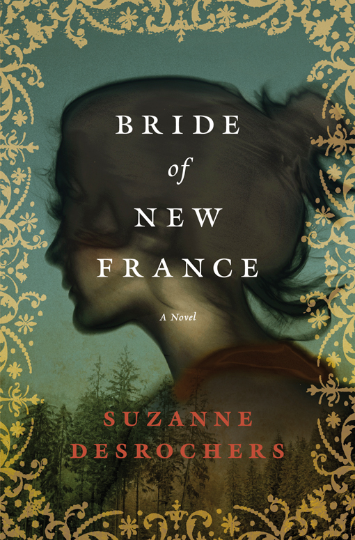 Bride of New France: A Novel By: Suzanne Desrochers