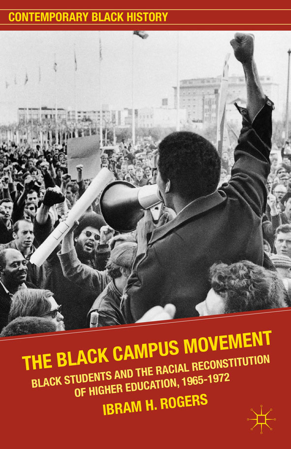 The Black Campus Movement Black Students and the Racial Reconstitution of Higher Education,  1965-1972