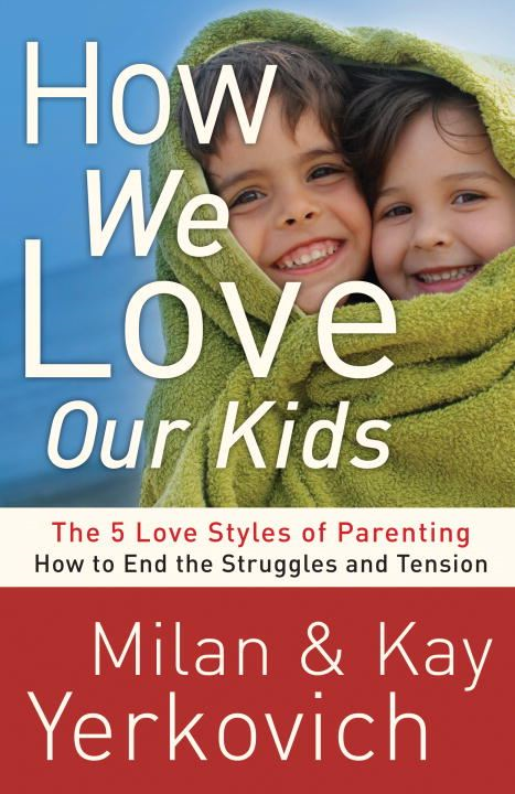 How We Love Our Kids By: Kay Yerkovich,Milan Yerkovich