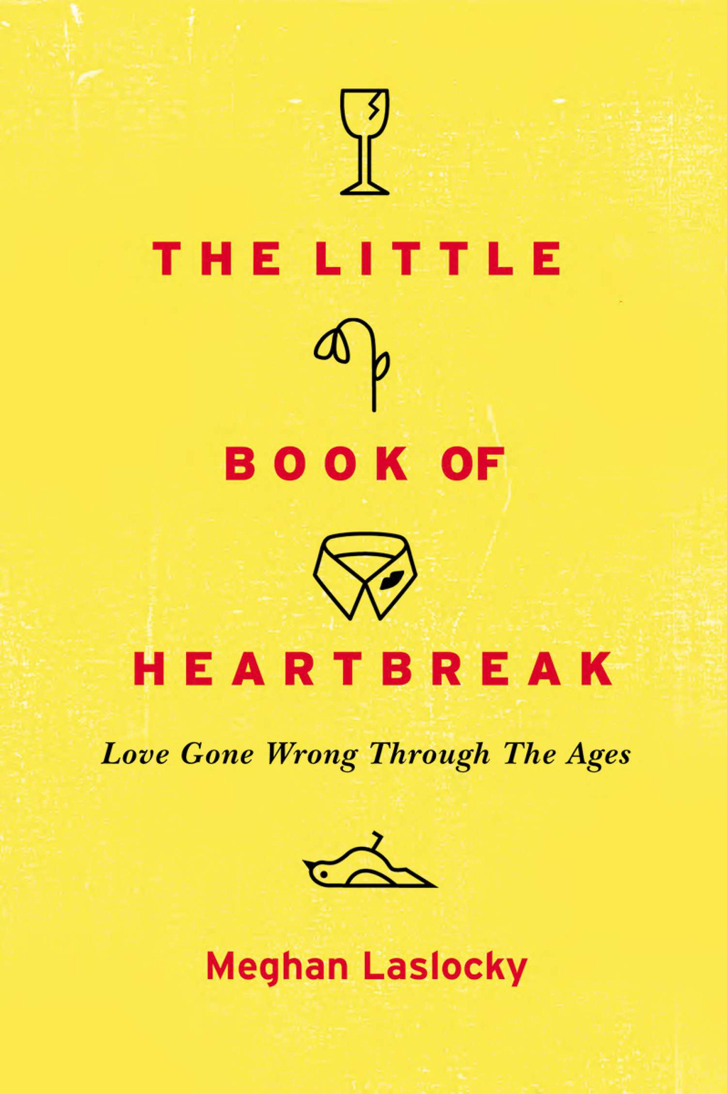 The Little Book of Heartbreak By: Meghan Laslocky