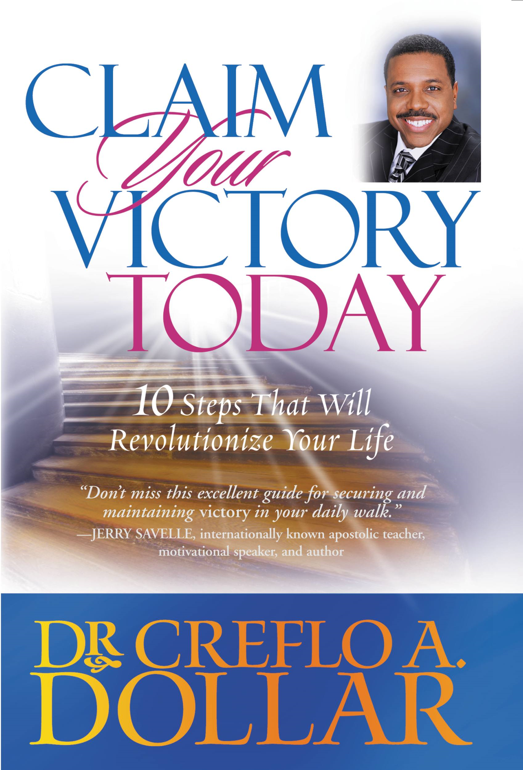 Claim Your Victory Today By: Creflo A. Dollar