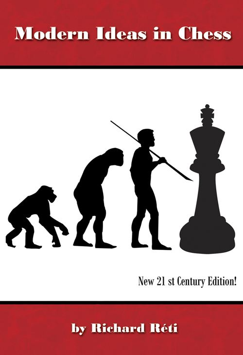Modern Ideas in Chess By: Richard Reti