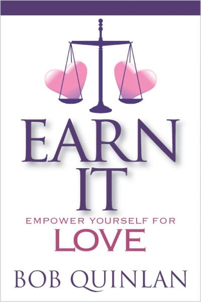 Earn It: Empower Yourself for Love By: Bob Quinlan