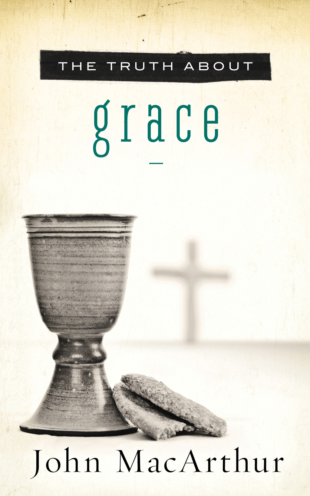 The Truth About Grace By: John MacArthur