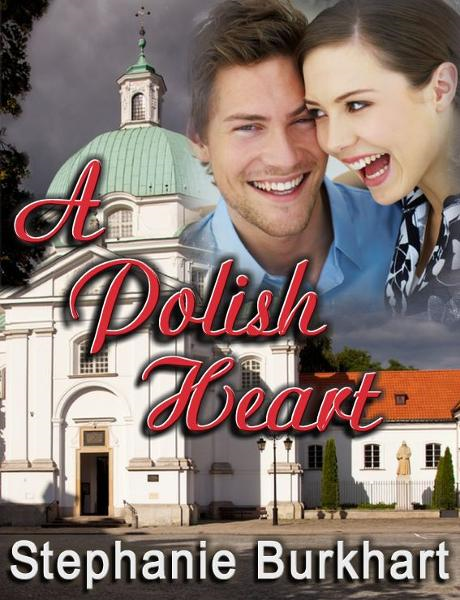 A Polish Heart By: Stephanie Burkhart