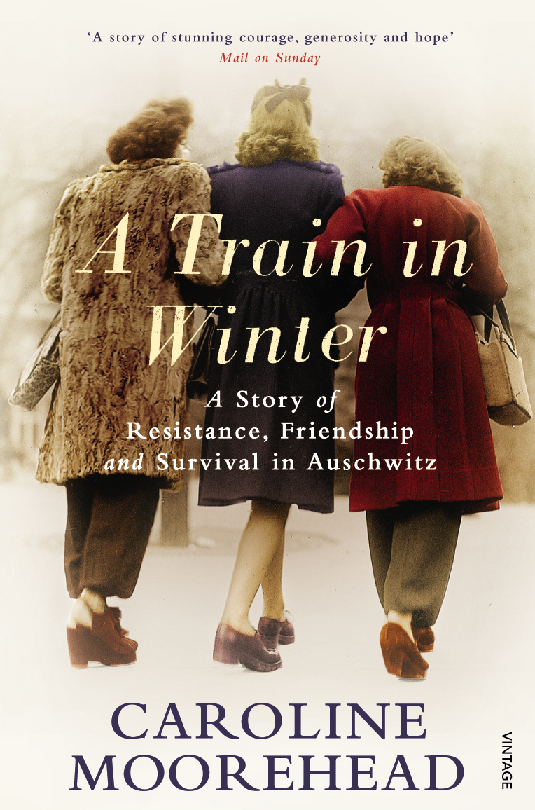A Train in Winter A Story of Resistance,  Friendship and Survival in Auschwitz