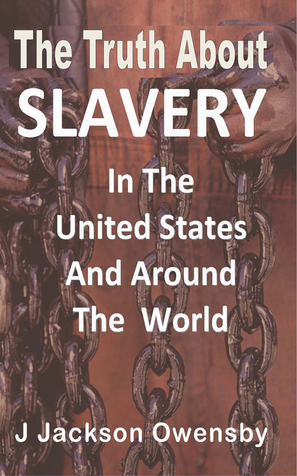 The Truth About Slavery in the United States and Around the World