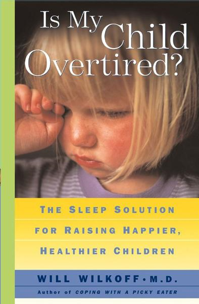 Is My Child Overtired? By: Will Wilkoff
