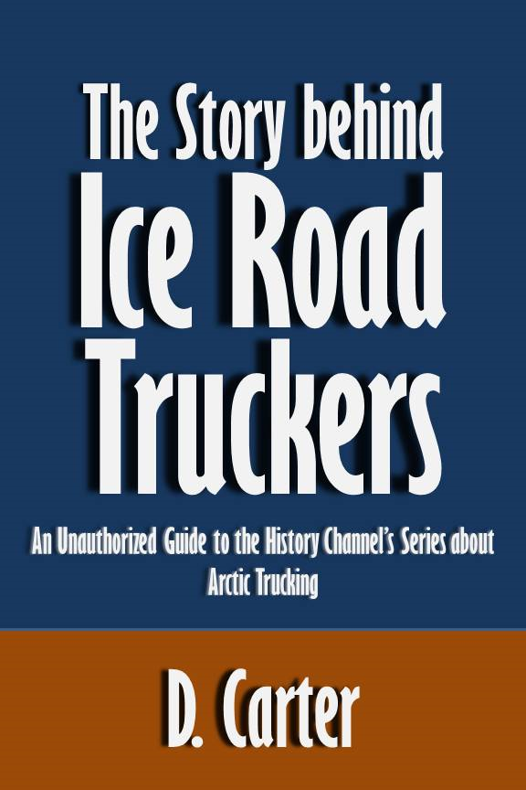The Story behind Ice Road Truckers: An Unauthorized Guide to the History Channel's Series about Arctic Trucking [Article]