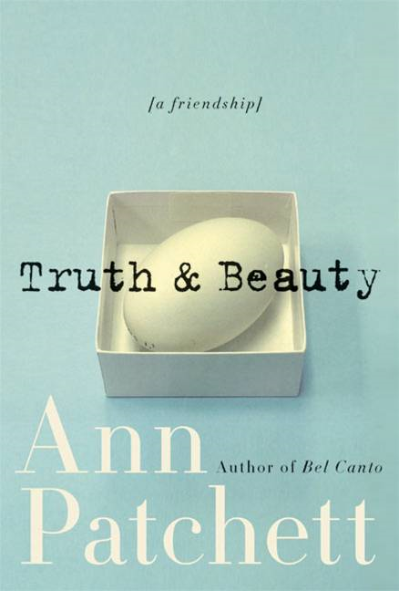 Truth & Beauty By: Ann Patchett