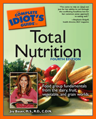 The Complete Idiot's Guide to Total Nutrition, 4th Edition By: Joy Bauer