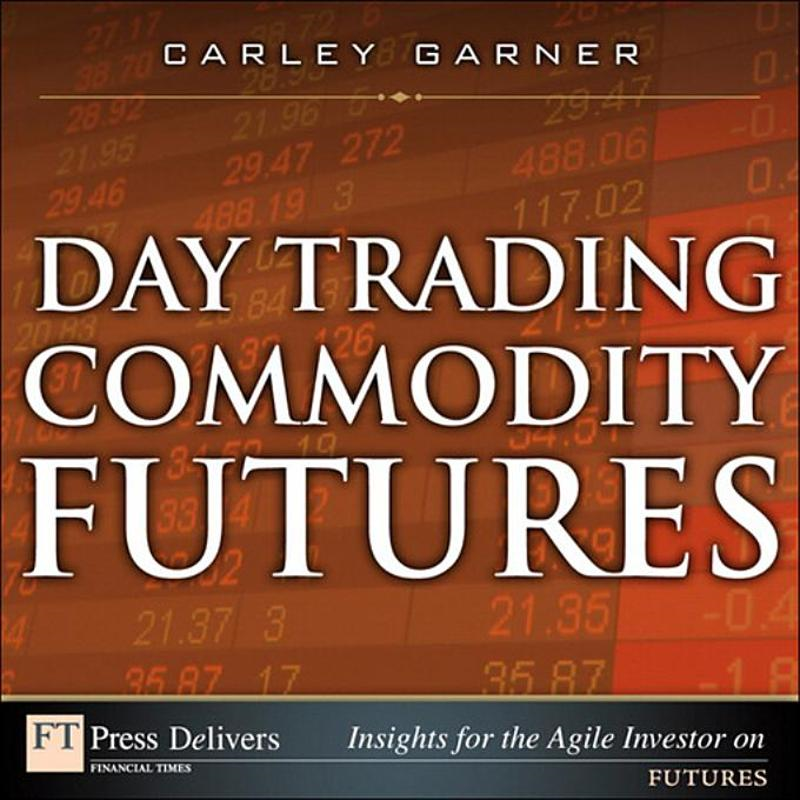 Day Trading Commodity Futures By: Garner, Carley