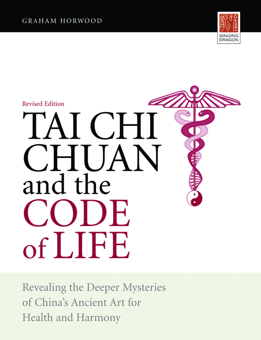Tai Chi Chuan and the Code of Life Revealing the Deeper Mysteries of China's Ancient Art for Health and Harmony (Revised Edition)