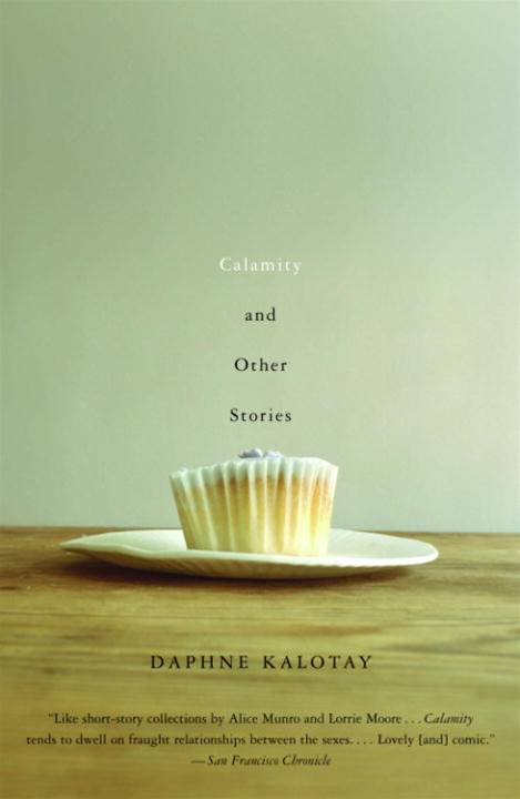 Calamity and Other Stories By: Daphne Kalotay
