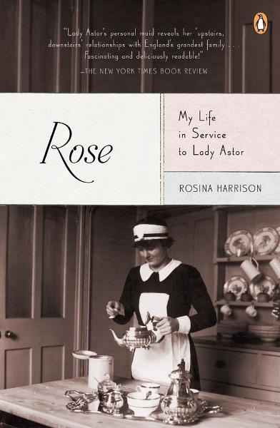 Rose: My Life in Service to Lady Astor By: Rosina Harrison