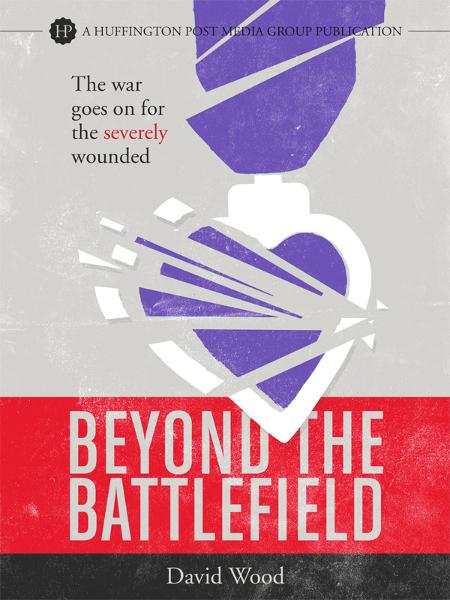 Beyond the Battlefield: The War Goes on for the Severely Wounded By: David Wood