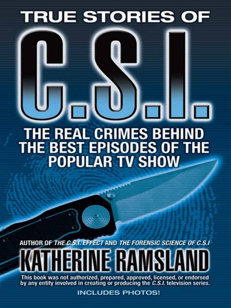True Stories of CSI: The Real Crimes Behind the Best Episodes of the Popular TV Show By: Katherine Ramsland
