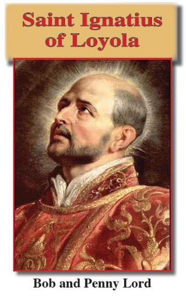 Saint Ignatius of Loyola By: Bob and Penny Lord
