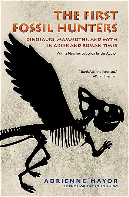 The First Fossil Hunters Dinosaurs,  Mammoths,  and Myth in Greek and Roman Times