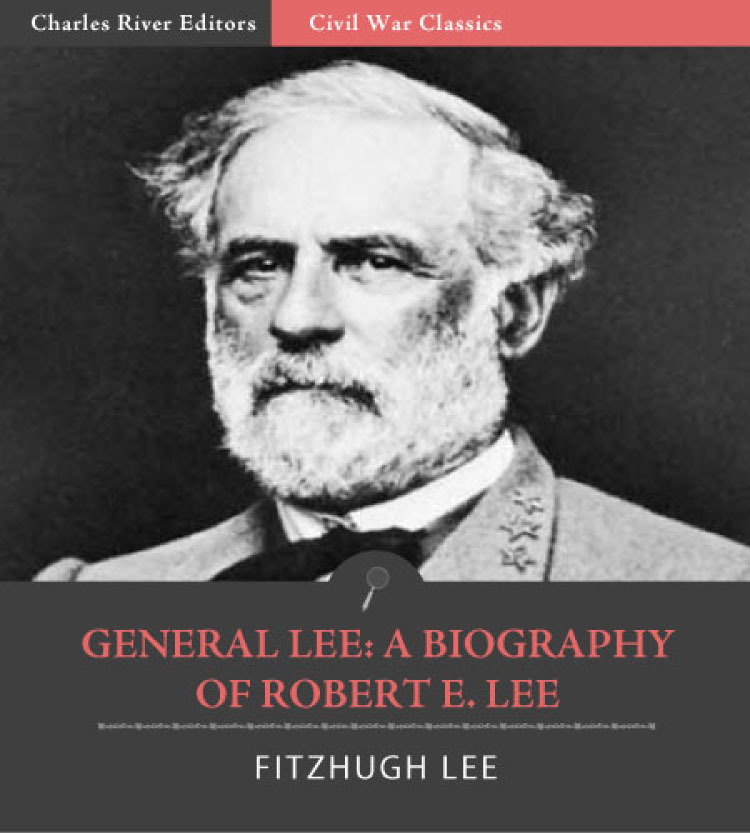 General Lee: A Biography of Robert E. Lee (Illustrated Edition) By: Fitzhugh Lee