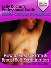 Lady Doctors Professional Guide On Breast Cancer Awareness: Special Edition How To Breast Exam & Breast Self Examination