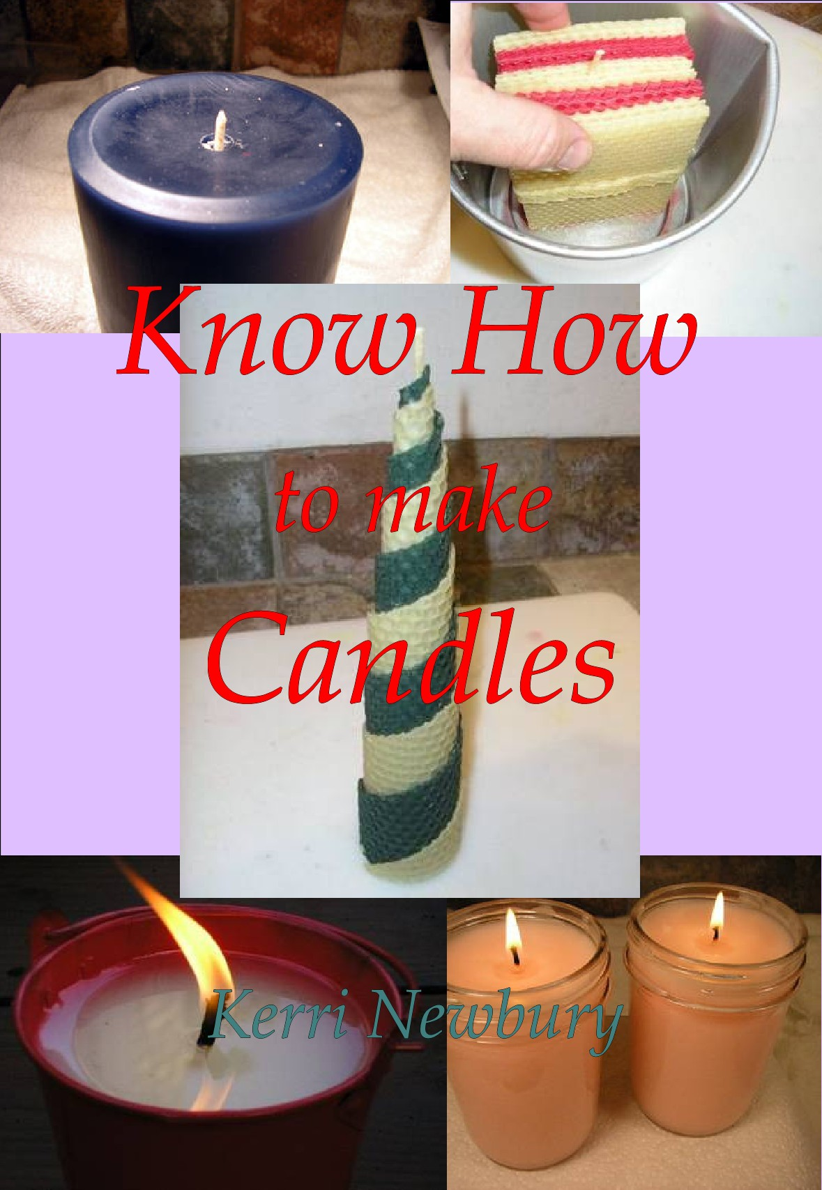 Know How to Make Candles By: Kerri Newbury