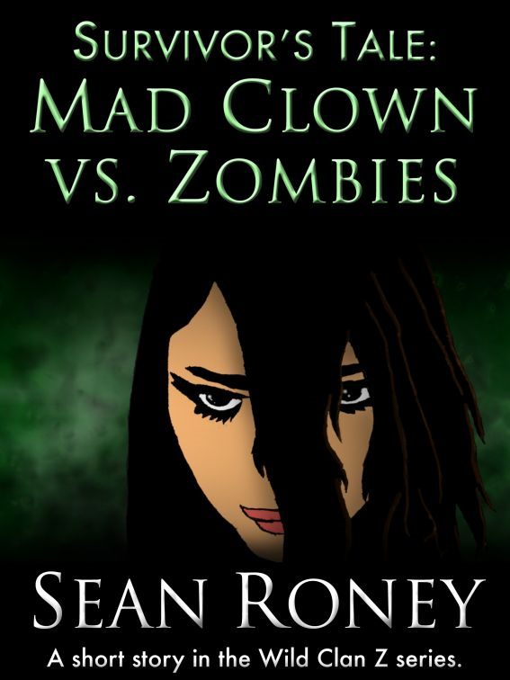 Survivor's Tale: Mad Clown vs. Zombies By: Sean Roney