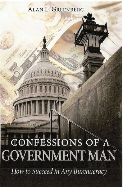 Confessions of a Government Man: How to Succeed in Any Bureaucracy