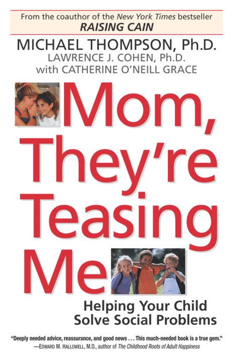 Mom, They're Teasing Me By: Michael Thompson, Ph.D.