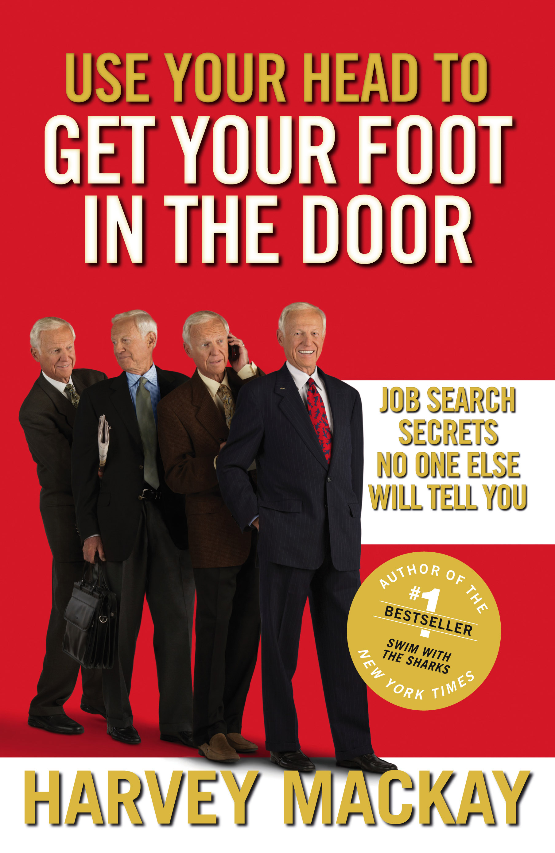 Use Your Head to Get Your Foot in the Door Job Search Secrets No One Else Will Tell You