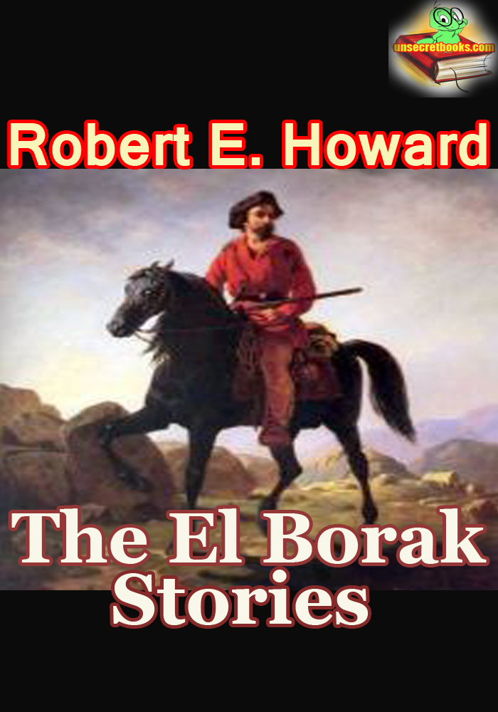 The El Borak Stories, 6 Thrilling Adventures Stories