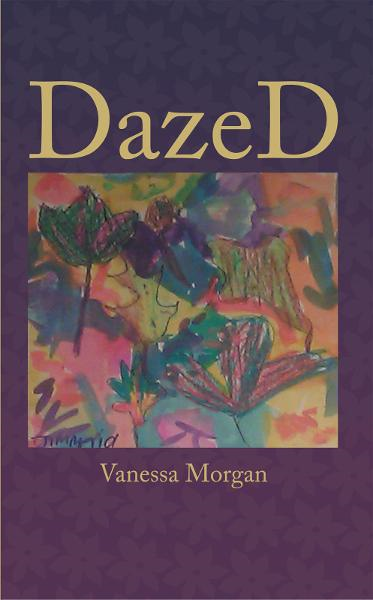 DazeD By: Vanessa Morgan
