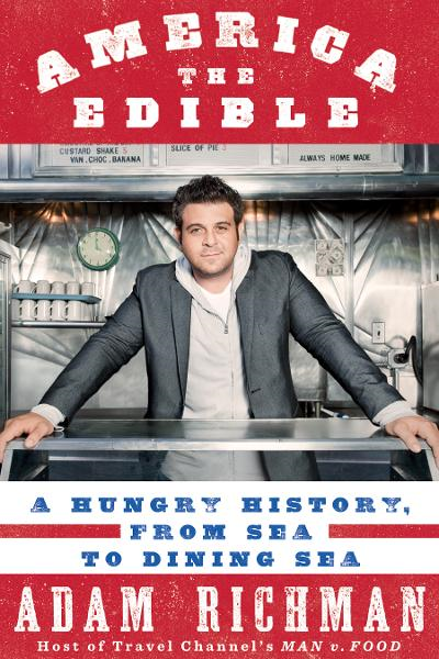 America the Edible:  A Hungry History, from Sea to Dining Sea By: Adam Richman