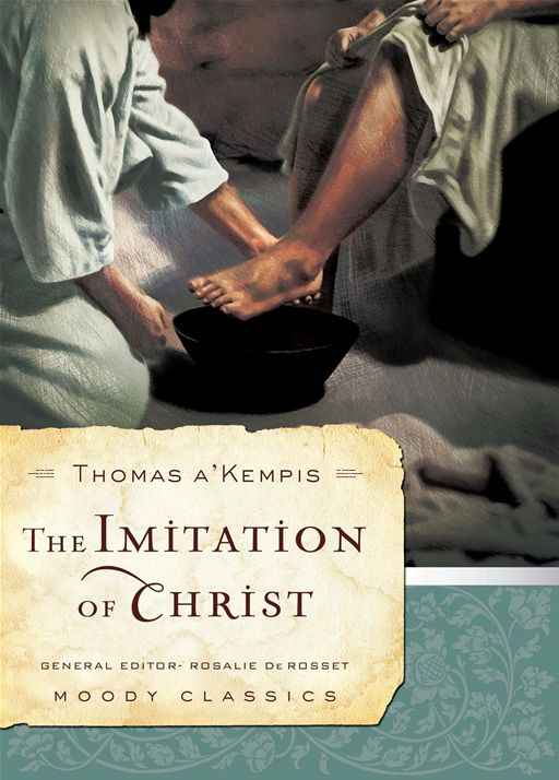 The Imitation of Christ By: Thomas A. A'Kempis
