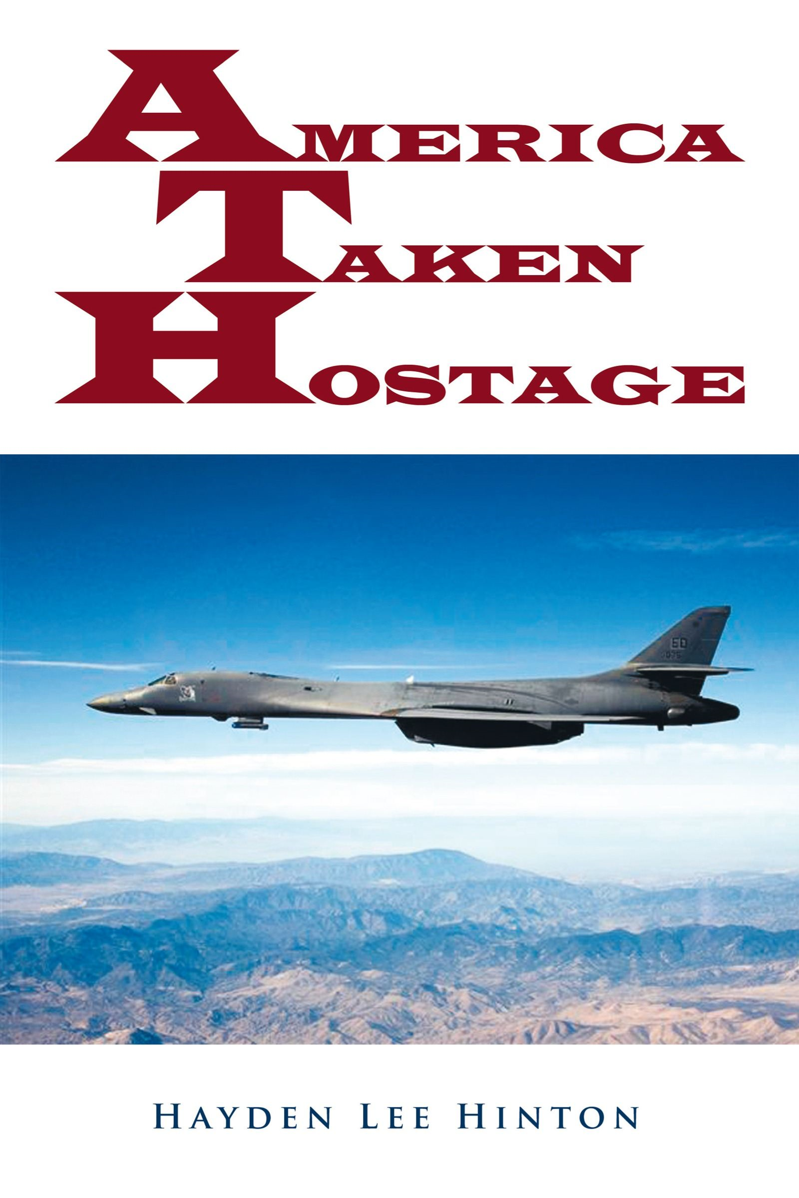 America Taken Hostage By: Hayden Lee Hinton