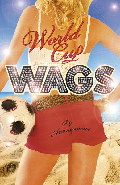 World Cup WAGS By: Anonymous Anonymous